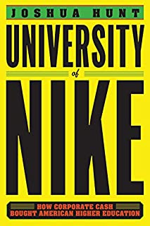 Book Cover: University of Nike: How Corporate Cash Bought American Higher Education