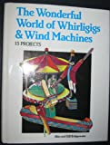 Wonderful World of Whirligigs and Wind Machines, Alan Bridgewater and Gill Bridgewater, 0830683496