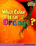What Color Is an Orange?, Tristan Boyer Binns, 1410926192