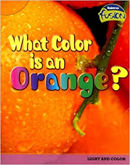 What Color Is an Orange?: Light and Color (Raintree Fusion