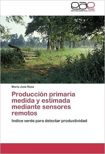 Libros gratis sin descarga Producción primaria medida y estimada mediante sensores remotos: Indice verde para detectar productividad PDF PDB CHM 3848471361