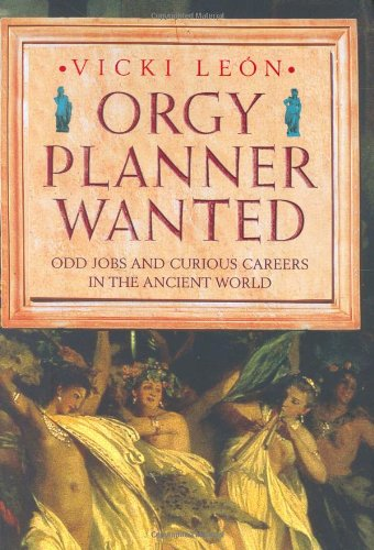 Read Online Orgy Planner Wanted: Odd Jobs and Curious Callings in the Ancient World PDF