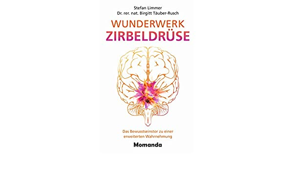 Wunderwerk Zirbeldrüse: Das Bewusstseinstor zu einer erweiterten Wahrnehmung (German Edition) eBook: Stefan Limmer, Birgitt Täuber-Rusch: Amazon.es: Tienda ...