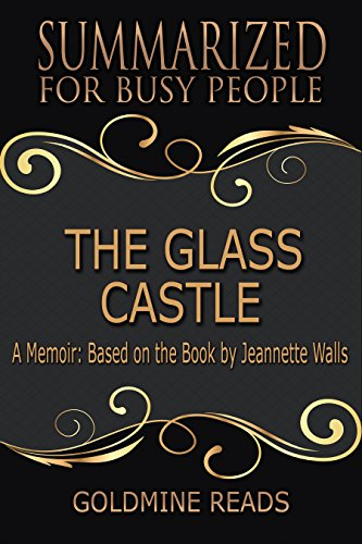 Summary: The Glass Castle - Summarized for Busy People: A Memoir: Based on the Book by Jeannette Walls