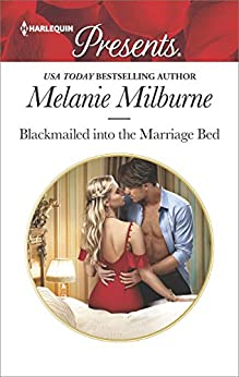 Blackmailed Into The Marriage Bed by Melanie Milburne