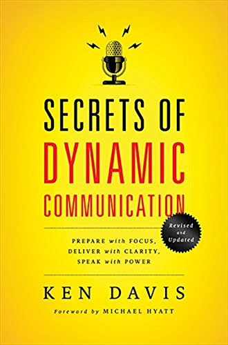Secrets of Dynamic Communications: Prepare with Focus, Deliver with Clarity, Speak with Power