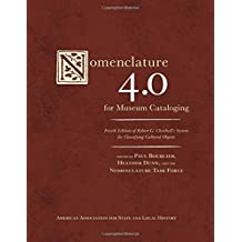 Nomenclature 4.0 for Museum Cataloging: Robert G. Chenhall's System for Classifying Cultural Objects (American Association for State and Local History)