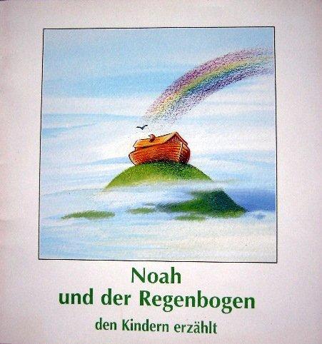 Noah und der Regenbogen. den Kindern erzählt.