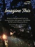 Imagine This - 8 Hours of Heightened Creativity, Composure, Confidence Music - 741Hz Theta Wave Binaural Beats, HA7@iSpireTV
