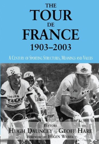 The Tour De France, 1903-2003: A Century of Sporting Structures, Meanings and Values (Sport in the Global Society)