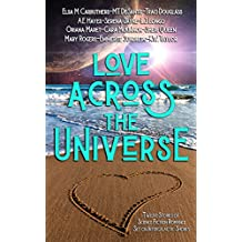 Love Across the Universe: Twelve Stories of Science Fiction Romance Set on Intergalactic Shores