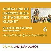Athena und die Unbestechlichkeit weiblicher Klugheit (Die griechischen Götter als Menschenlehrer 6) | Christoph Quarch