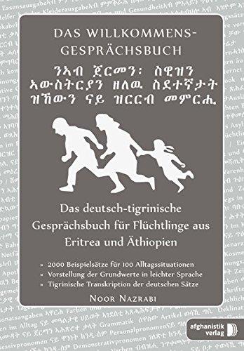 Das deutsch-tigrinische Willkommens- Gesprächsbuch: Das deutsch-Tigrinische Gesprächsbuch für Flüchtlinge aus Eritrea und Äthiopien