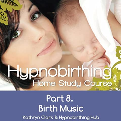 Hypnobirthing Home Study Course, Pt.8 Birth Music (Hypnobirthing Home Study Course)