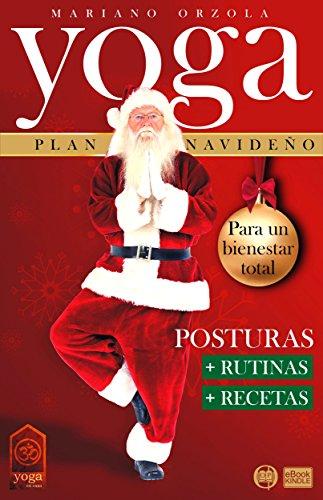 YOGA PLAN NAVIDEÑO: POSTURAS + RUTINAS + RECETAS (Colección ...