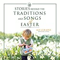 Stories Behind the Traditions and Songs of Easter Audiobook by Ace Collins Narrated by Maurice England