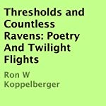 Thresholds and Countless Ravens: Poetry and Twilight Flights | Ron W. Koppelberger
