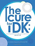 img - for The Cure for IDK: 36 Writing Lessons to Make Your Students LOL (grades 6-8) book / textbook / text book
