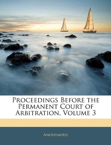 Read Online Proceedings Before the Permanent Court of Arbitration, Volume 3 pdf epub
