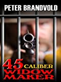 . 45-Caliber Widow Maker, Peter Brandvold, 1410421058