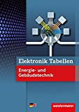 Elektronik Tabellen Energie- und Gebäudetechnik: Elektronik Energie- und Gebäudetechnik: Tabellenbuch