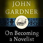 On Becoming a Novelist | John Gardner