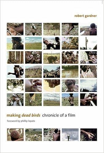 Book Making <i>Dead Birds</i>: Chronicle of a Film [2008] (Author) Robert Gardner