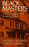 Black Masters: A Free Family of Color in the Old South