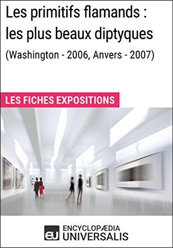 Les primitifs flamands : les plus beaux diptyques (Washington - 2006, Anvers - 2007): Les Fiches Exposition d'Universalis (French Edition)