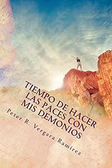 TIEMPO DE HACER LAS PACES CON MIS DEMONIOS: Y Seguir Adelante Con Mi Vida... (Motivación Para Vivir Plenamente nº 2) (Spanish Edition) by [Ramírez, Peter R. Vergara]