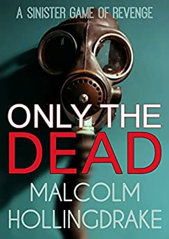 Only The Dead (DCI Bennett Book 1) by [Hollingdrake, Malcolm]