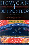 How Can I Be Trusted?, Nancy Nyquist Potter, 0742511510