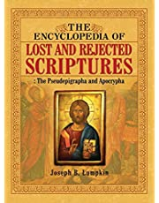 The Encyclopedia of Lost and Rejected Scriptures: The Pseudepigrapha and Apocrypha