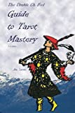 The Double Oh Fool Guide to Tarot Mastery: An Easy Approach to Learning Tarot