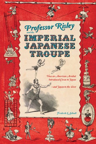 Pdf Arts Professor Risley and the Imperial Japanese Troupe: How an American Acrobat Introduced Circus to Japan--and Japan to the West