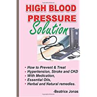 HIGH BLOOD PRESSURE SOLUTION: How to Prevent and Treat HBP, Stroke and CKD.: How...