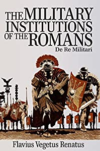 The Military Institutions Of The Romans by Flavius Vegetius Renatus ebook deal