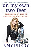 On My Own Two Feet: From Losing My Legs to Learning