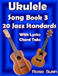 Ukulele Song Book 3 - 20 Jazz Standar...