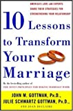 img - for Ten Lessons to Transform Your Marriage: America's Love Lab Experts Share Their Strategies for Strengthening Your Relationship book / textbook / text book
