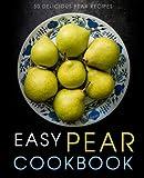 Easy Pear Cookbook: 50 Delicious Pear Recipes