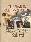 The War in Sallie's Station, Mignon F. Ballard, 1410401170