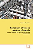 Constraint Effects in Fracture of Metals, Mahmoud Mostafavi, 3639305345