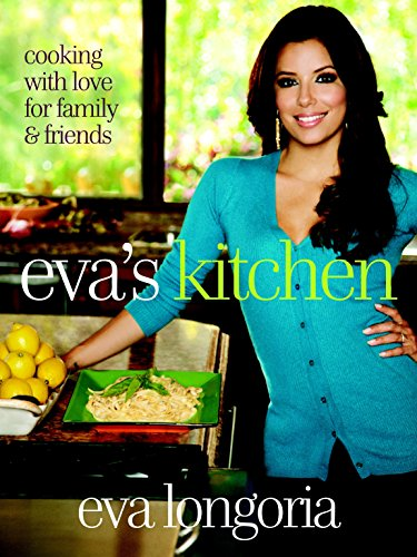 Eva's Kitchen: Cooking with Love for Family and Friends by Eva Longoria