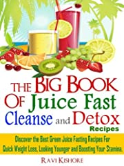The Big Book of Juice Fast, Cleanse and Detox Recipes: Discover the Secrets of