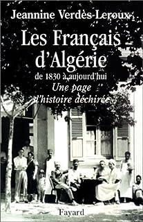 Les français d'Algérie, de 1830 à aujourd'hui : une page d'histoire déchirée