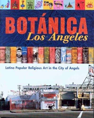 Download Botanica Los Angeles: Latino Popular Religious Art In The City Of Angels pdf