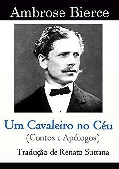 Um Cavaleiro no Céu: Contos e apólogos (Portuguese Edition) by [Bierce, Ambrose]