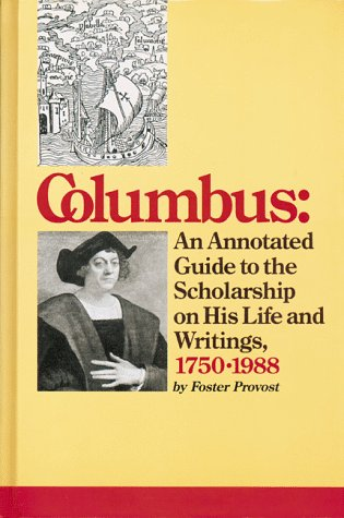 Columbus: An Annotated Guide to the Scholarship on His Life and Writings, 1750 to 1988
