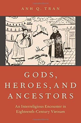 Gods, Heroes, and Ancestors: An Interreligious Encounter in Eighteenth-Century Vietnam (AAR Religion in Translation) by Oxford University Press